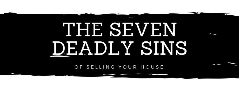 The Seven Deadly Sins of Selling Your House